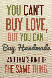 you-cant-buy-love-but-you-can-buy-handmade-and-that-is-kind-of-the-same-thing